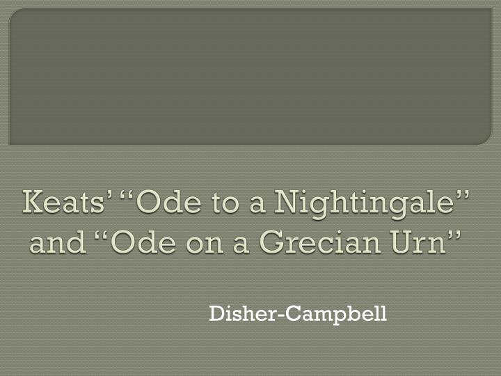 to a nightingale and ode to a grecian urn have to say about superiority of art over life essay In 'ode on a grecian urn' a comparison is seen as being between 'life (which is transient) and art (which is permanent) there is a 'teasing' illusion of life as the scene on the urn - but all its celebratory and amorous activities will never carry on to any conclusion.