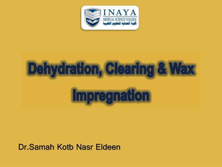 dehydration clearing wax impregnation n.