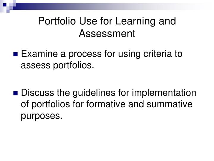 Portfolio use for learning and assessment1