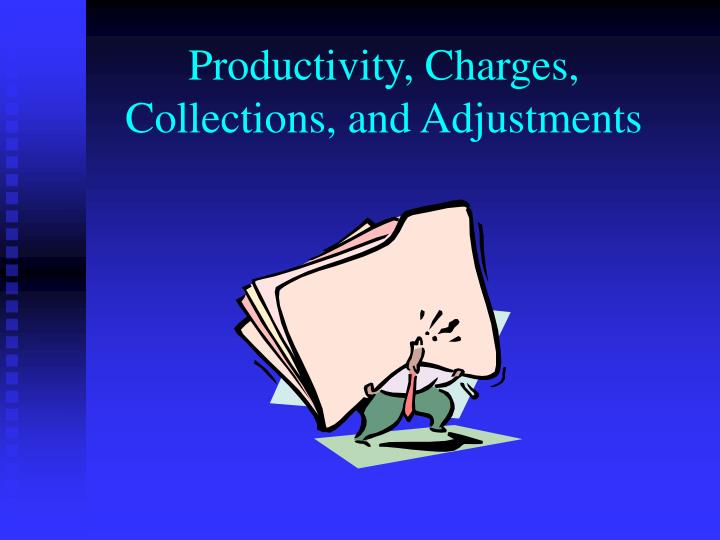 Productivity, Charges, Collections, and Adjustments