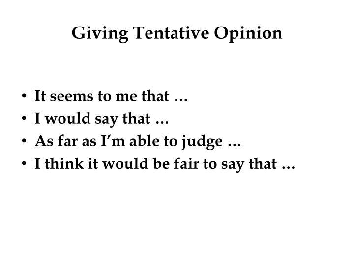 Giving Tentative Opinion