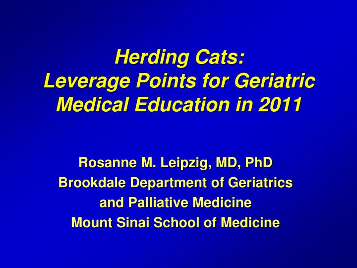 herding cats leverage points for geriatric medical education in 2011 n.