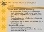 do i need special things to walk
