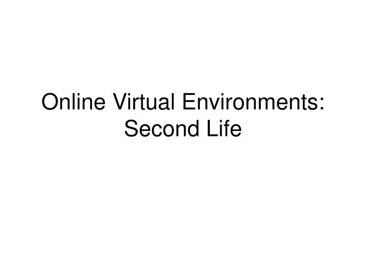 online virtual environments second life n.