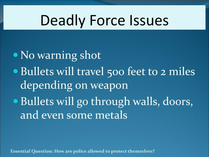 to what extent is it justified to use deadly force Police use of deadly force  a new york police officer may use deadly physical force, to the extent he  when a defendant claims the use of force was justified,.