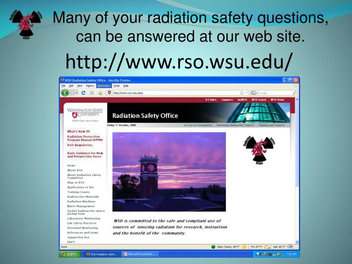 Many of your radiation safety questions, can be answered at our web site.