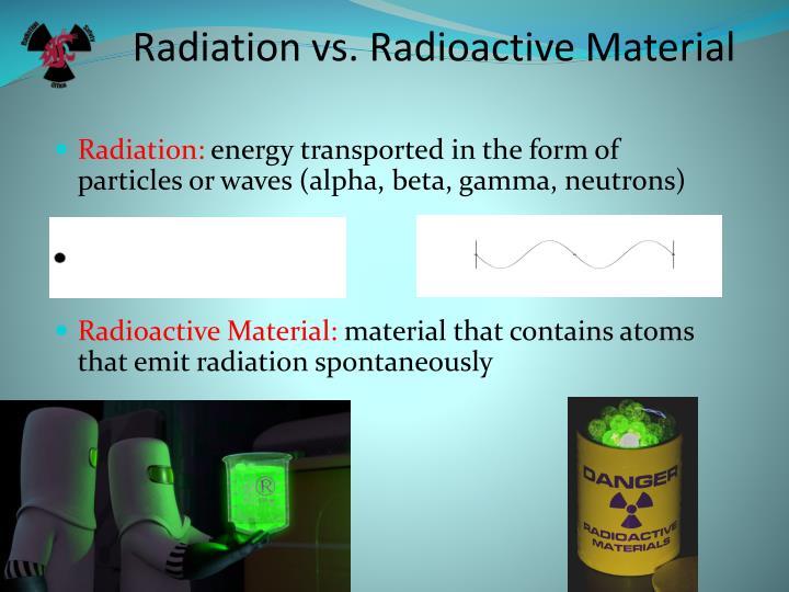 Radiation vs. Radioactive Material