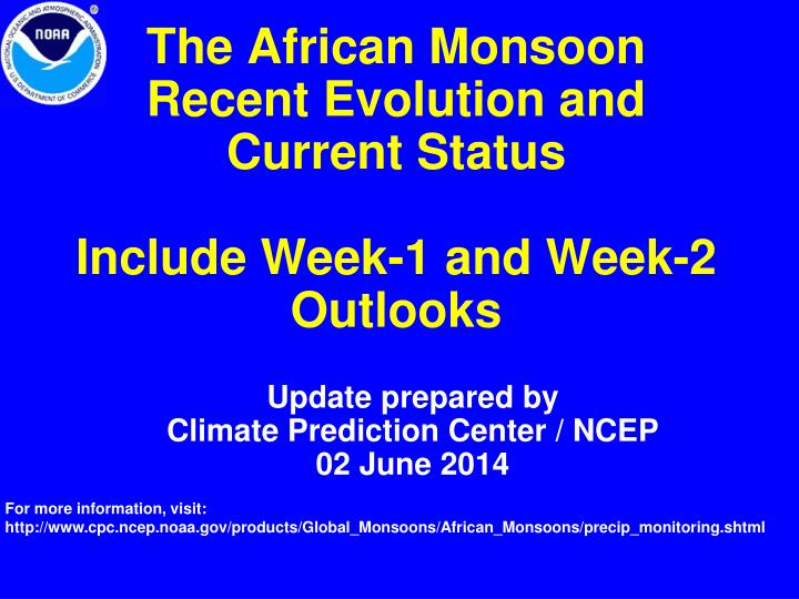 the african monsoon recent evolution and current status include week 1 and week 2 outlooks n.