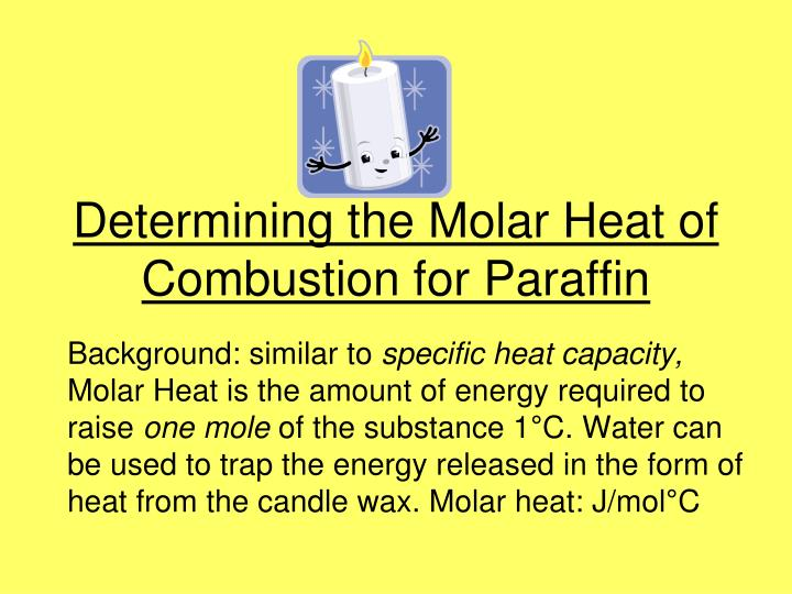 determining the molar heat of combustion for paraffin n.