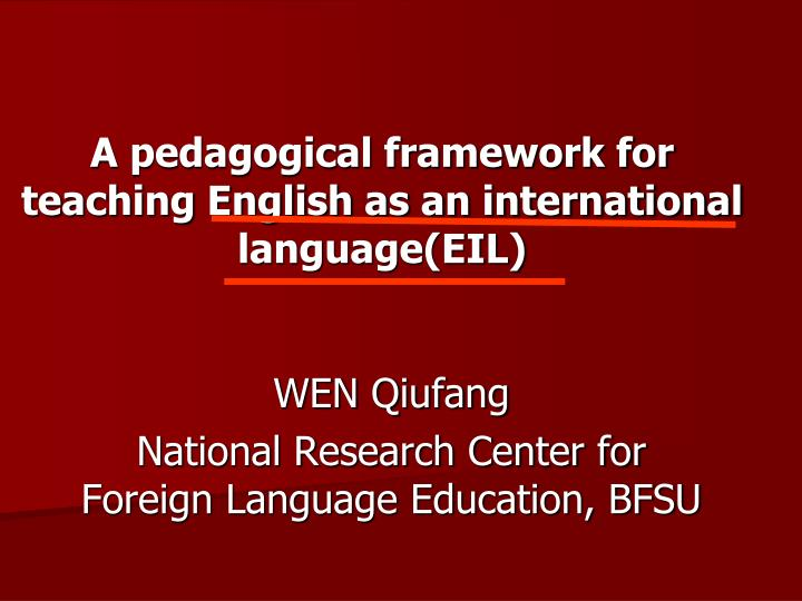 a pedagogical framework for teaching english as an international language eil n.