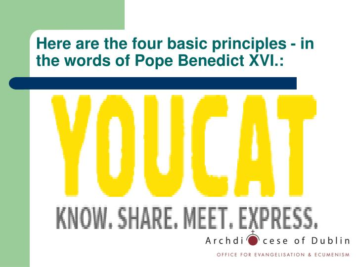 Here are the four basic principles - in the words of Pope Benedict XVI.: