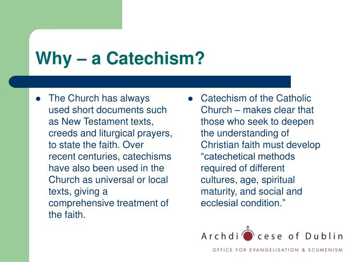 The Church has always used short documents such as New Testament texts, creeds and liturgical prayers, to state the faith. Over recent centuries, catechisms have also been used in the Church as universal or local texts, giving a comprehensive treatment of the faith.