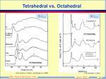 tetrahedral vs octahedral