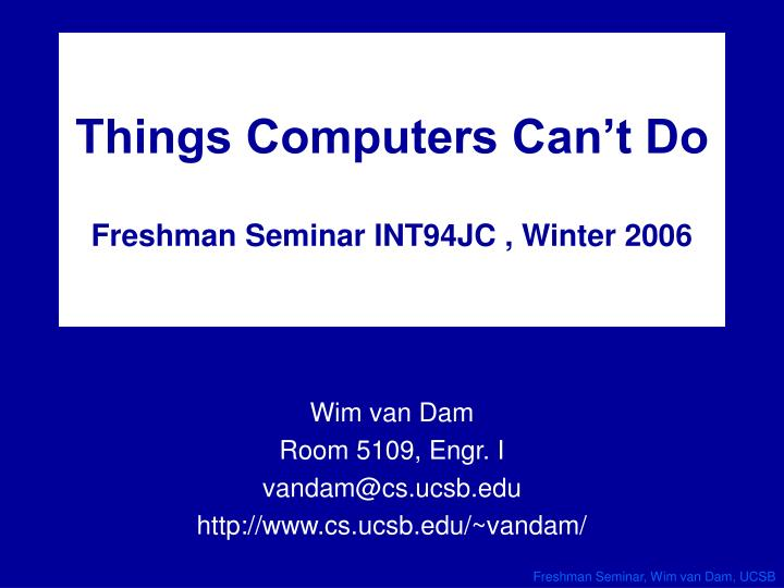 things computers can t do freshman seminar int94jc winter 2006 n.