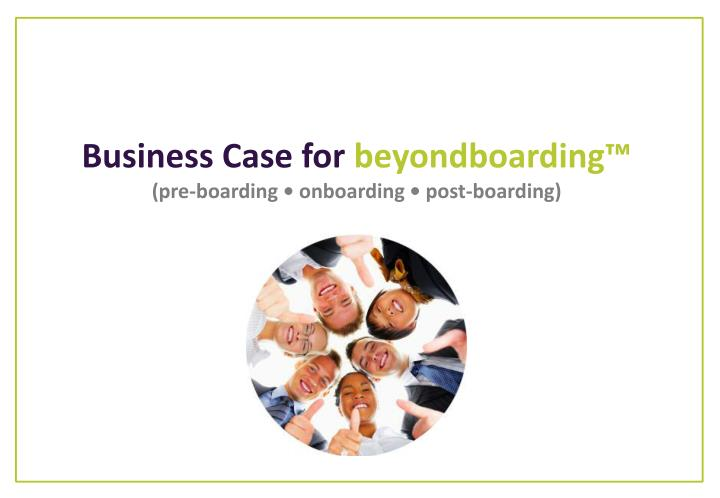 business case for beyondboarding pre boarding onboarding post boarding n.