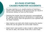 by pass starting causes runover accidents