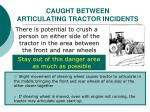 caught between articulating tractor incidents