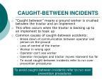 caught between incidents
