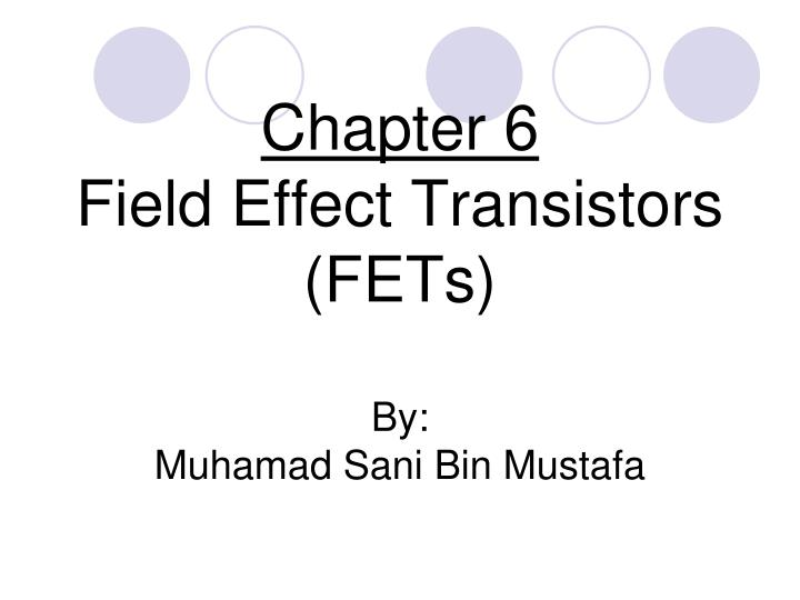 chapter 6 field effect transistors fets by muhamad sani bin mustafa n.