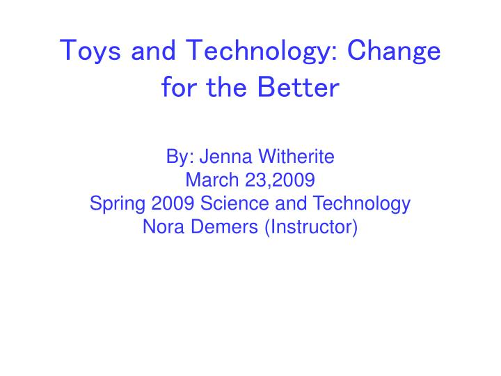 toys and technology change for the better n.