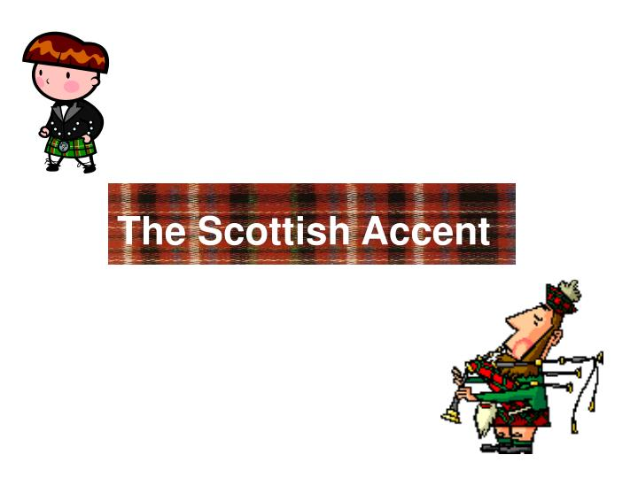 the scottish accent n.