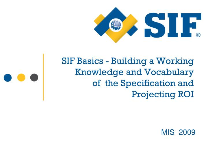 sif basics building a working knowledge and vocabulary of the specification and projecting roi