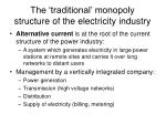 the traditional monopoly structure of the electricity industry