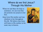 where do we find jesus through his mother