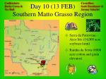 day 10 13 feb southern matto grasso region
