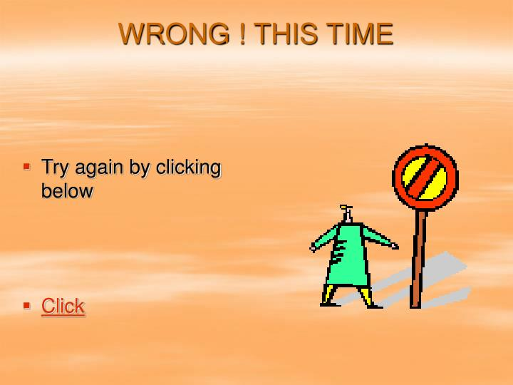 WRONG ! THIS TIME