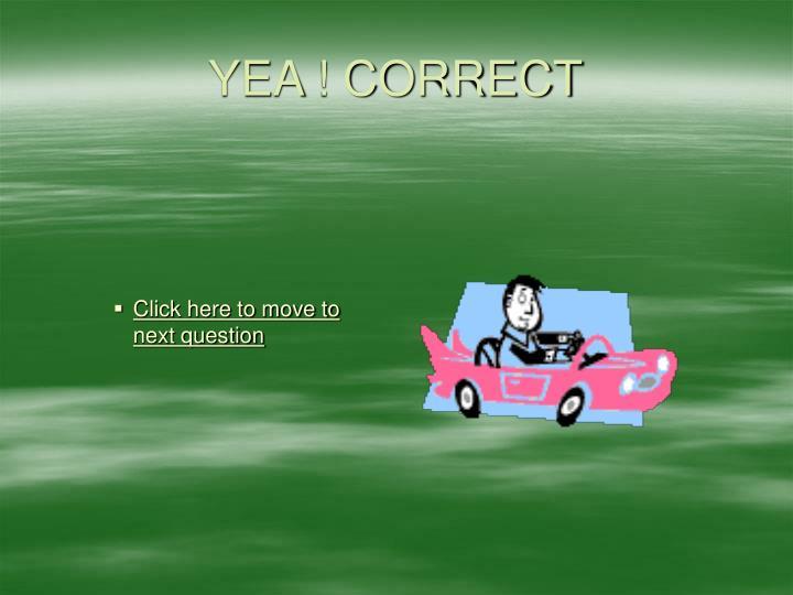 YEA ! CORRECT