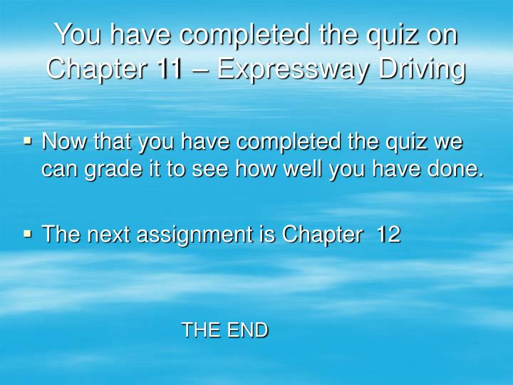 You have completed the quiz on Chapter 11 – Expressway Driving