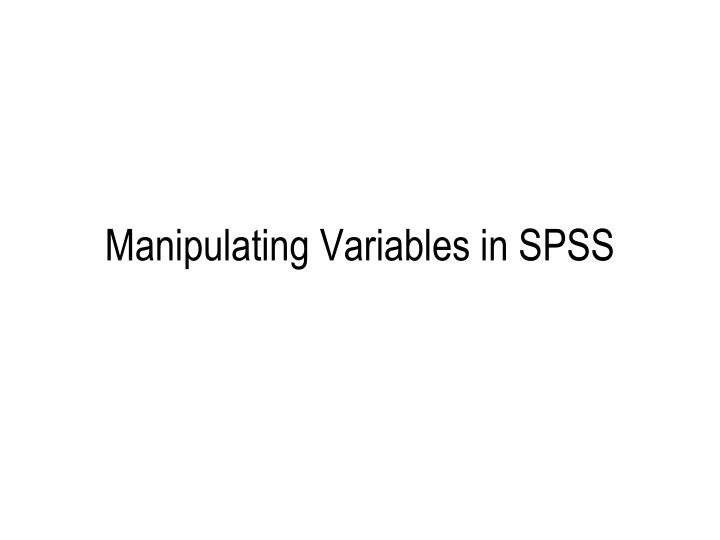 manipulating variables in spss n.