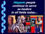hispanic people continue to serve as leaders in all fields today