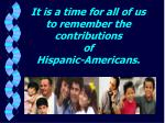 it is a time for all of us to remember the contributions of hispanic americans