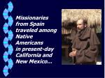 missionaries from spain traveled among native americans in present day california and new mexico