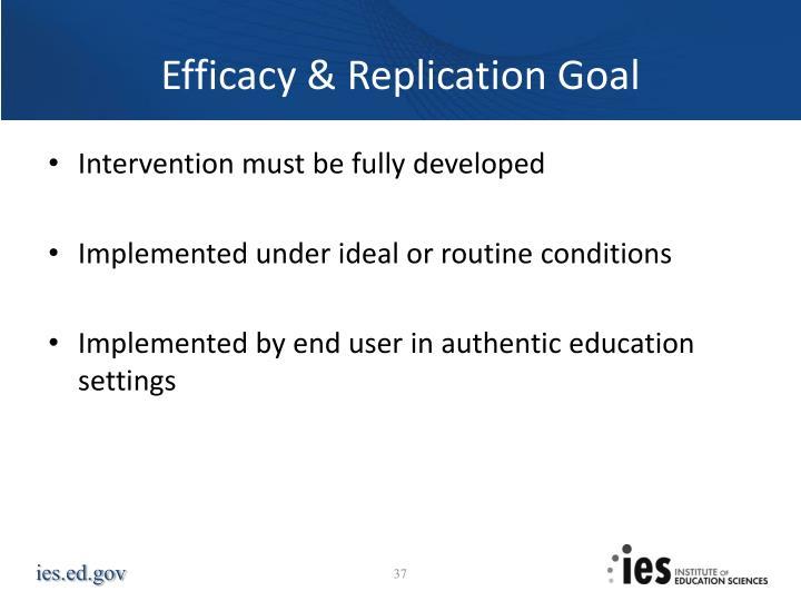 Efficacy & Replication Goal