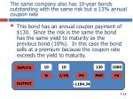 the same company also has 10 year bonds outstanding with the same risk but a 13 annual coupon rate