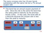 the same company also has 10 year bonds outstanding with the same risk but a 7 annual coupon rate