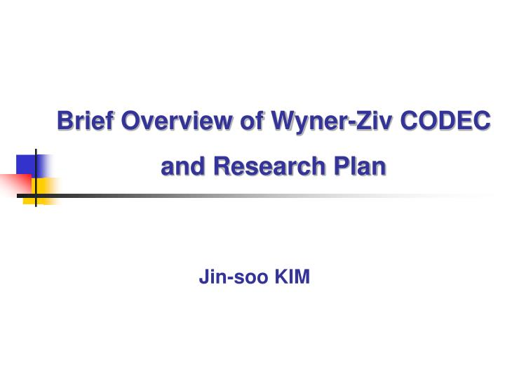 brief overview of wyner ziv codec and research plan n.
