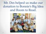 mr des helped us make our donation to bonnie s big idea and room to read