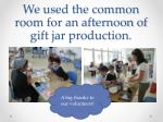 we used the common room for an afternoon of gift jar production