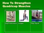 how to strengthen quadricep muscles