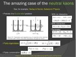 the amazing case of the neutral kaons