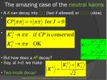 the amazing case of the neutral kaons7