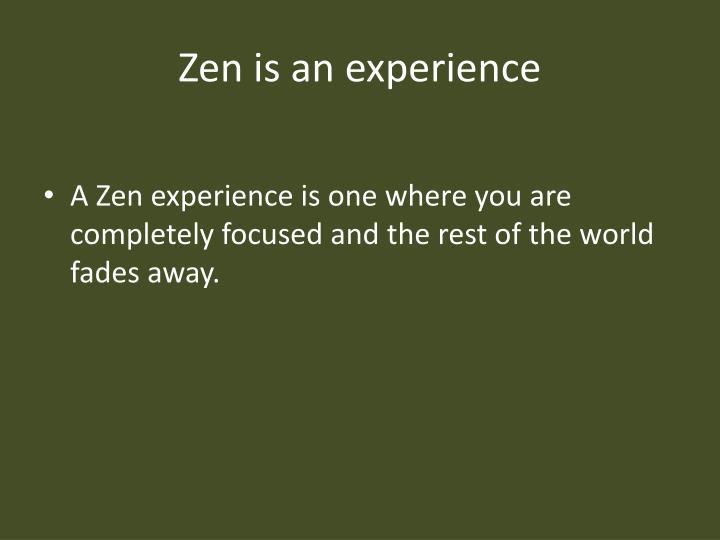 Zen is an experience