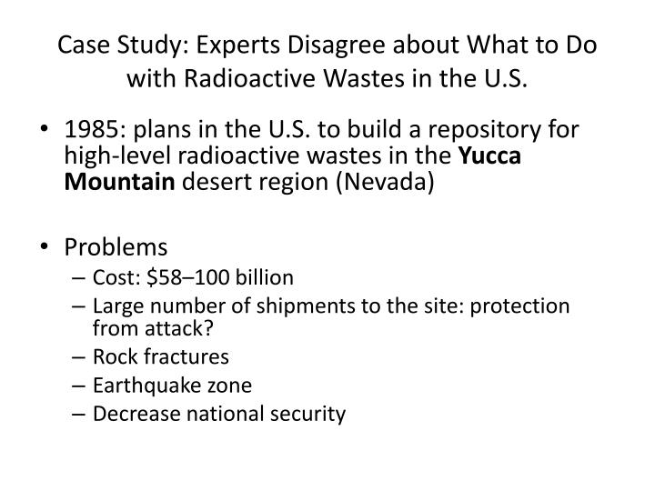 case study transporting nuclear waste Case study- transporting nuclear waste the case of the transportation of nuclear waste is topic that can cause strong feelings and reactions to the uncertainties and risks associated with this form of pollution.