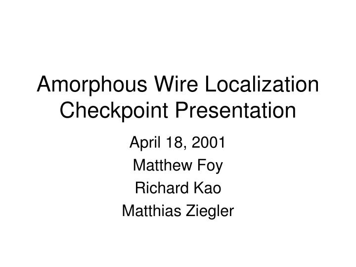 amorphous wire localization checkpoint presentation n.