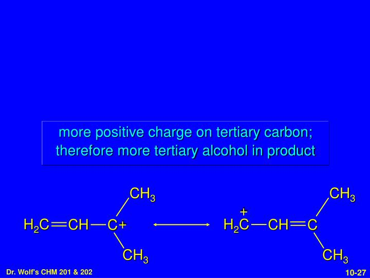 more positive charge on tertiary carbon;