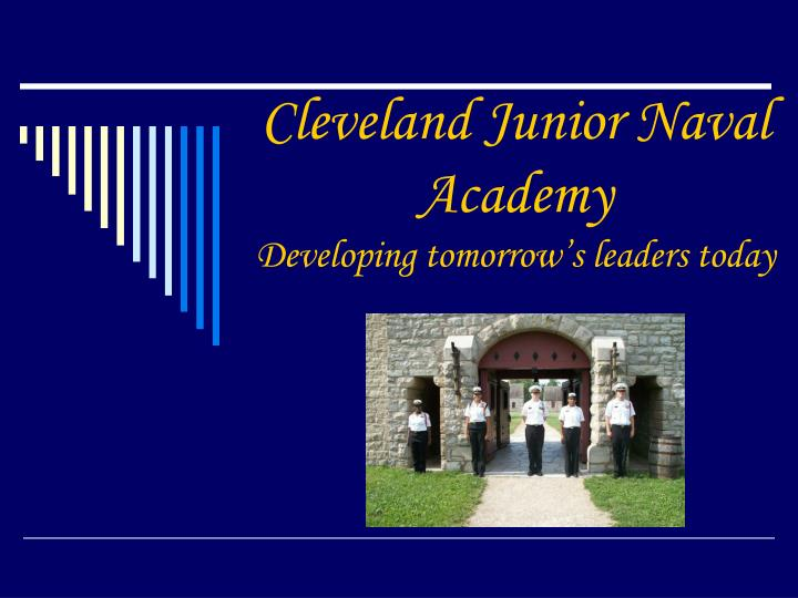 cleveland junior naval academy developing tomorrow s leaders today n.